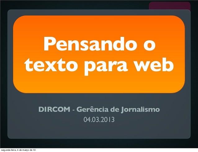 Pensando o texto para web DIRCOM - Gerência de Jornalismo 04.03.2013 segunda-feira, 4 de março de 13