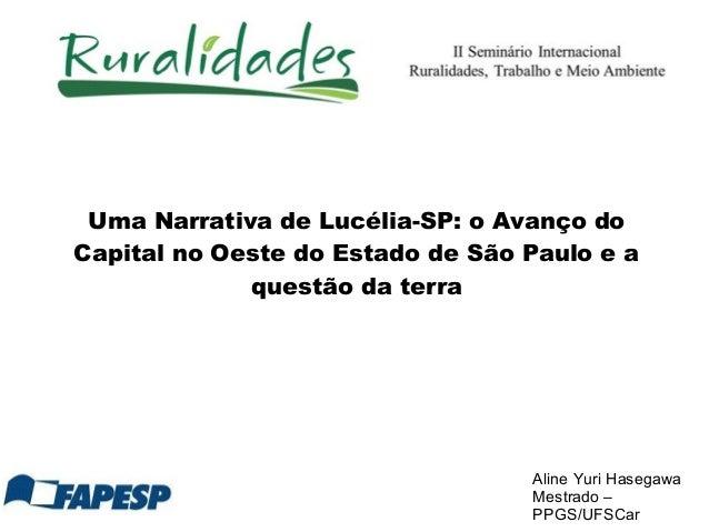 Uma Narrativa de Lucélia-SP: o Avanço do Capital no Oeste do Estado de São Paulo e a questão da terra Aline Yuri Hasegawa ...