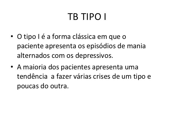 TB TIPO I <ul><li>O tipo I é a forma clássica em que o paciente apresenta os episódios de mania alternados com os depressi...