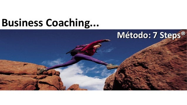 Business Coaching... Método: 7 Steps®Método: 7 Steps®