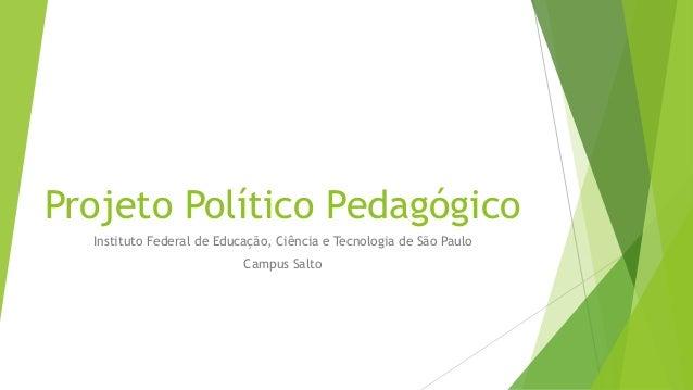 Projeto Político Pedagógico Instituto Federal de Educação, Ciência e Tecnologia de São Paulo Campus Salto