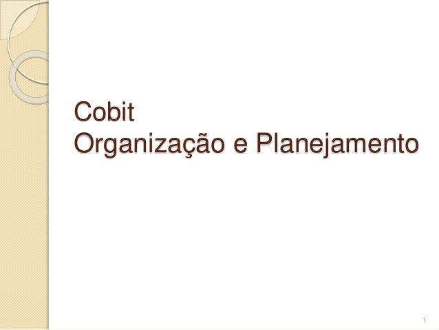 Cobit  Organização e Planejamento  1