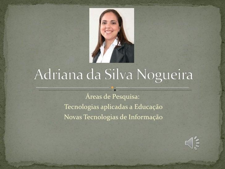 Áreas de Pesquisa:  Tecnologias aplicadas a Educação Novas Tecnologias de Informação