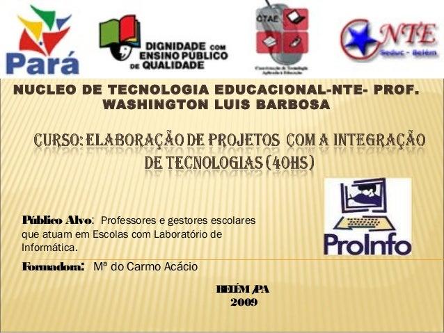NUCLEO DE TECNOLOGIA EDUCACIONAL-NTE- PROF.         WASHINGTON LUIS BARBOSAPúblico Alvo: Professores e gestores escolaresq...
