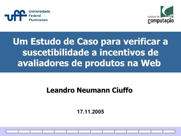 Um Estudo de Caso para verificar a suscetibilidade a incentivos de avaliadores de produtos na Web  17.11.2005 Leandro Neum...