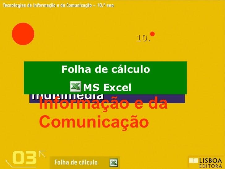 10.  Um projecto multimédia Tecnologias da Informação e da Comunicação Folha de cálculo MS Excel