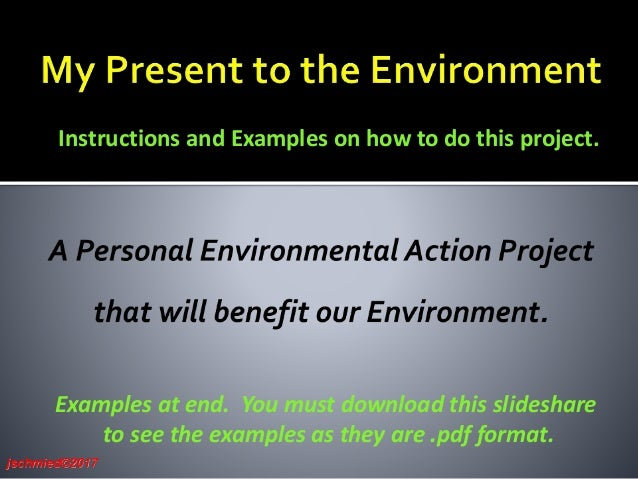 jschmied©2017 Instructions and Examples on how to do this project. Examples at end. You must download this slideshare to s...