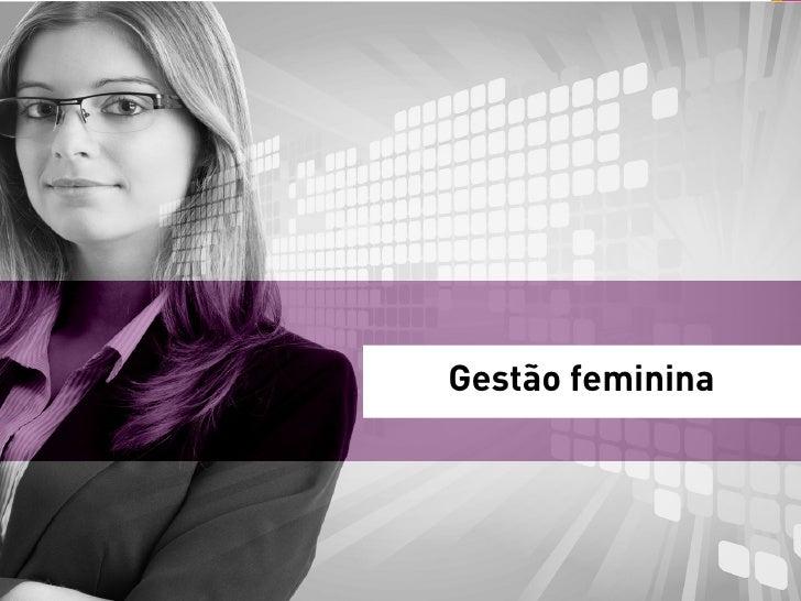 Gestão feminina: delas e para elas                            Gestão feminina