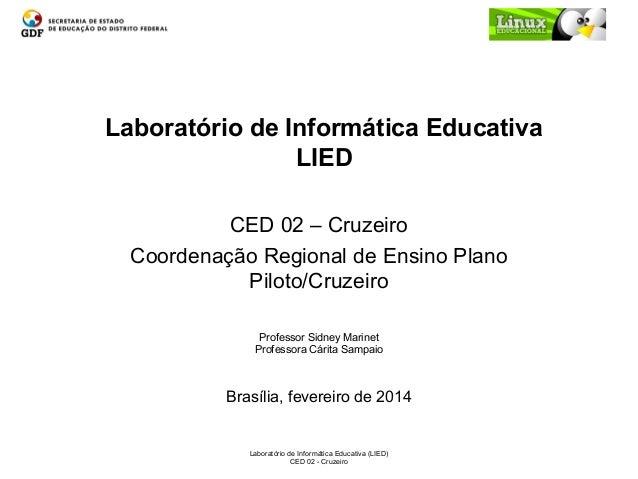 Laboratório de Informática Educativa (LIED) CED 02 - Cruzeiro Laboratório de Informática Educativa LIED CED 02 – Cruzeiro ...