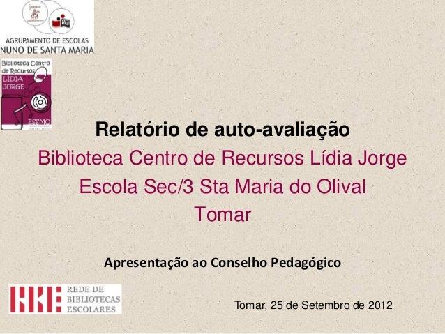 Relatório de auto-avaliaçãoBiblioteca Centro de Recursos Lídia Jorge     Escola Sec/3 Sta Maria do Olival                 ...