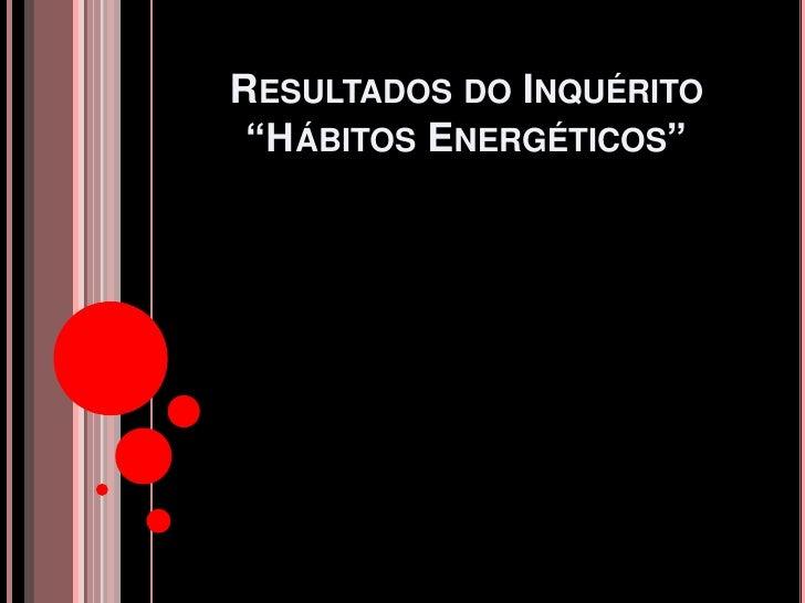 """RESULTADOS DO INQUÉRITO  """"HÁBITOS ENERGÉTICOS"""""""