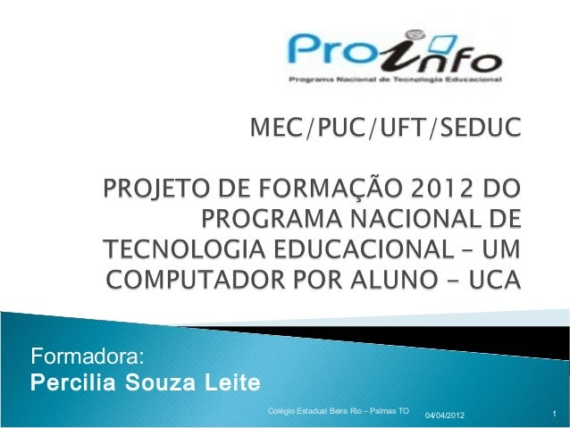 Formadora:Percilia Souza Leite                       Colégio Estadual Beira Rio – Palmas TO                1              ...