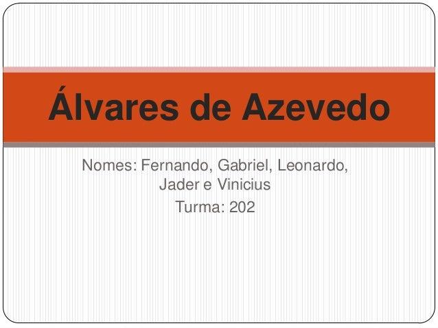 Álvares de Azevedo Nomes: Fernando, Gabriel, Leonardo,          Jader e Vinicius            Turma: 202