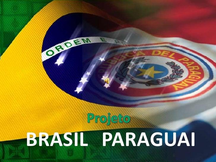 Projeto<br />BRASIL<br />PARAGUAI<br />