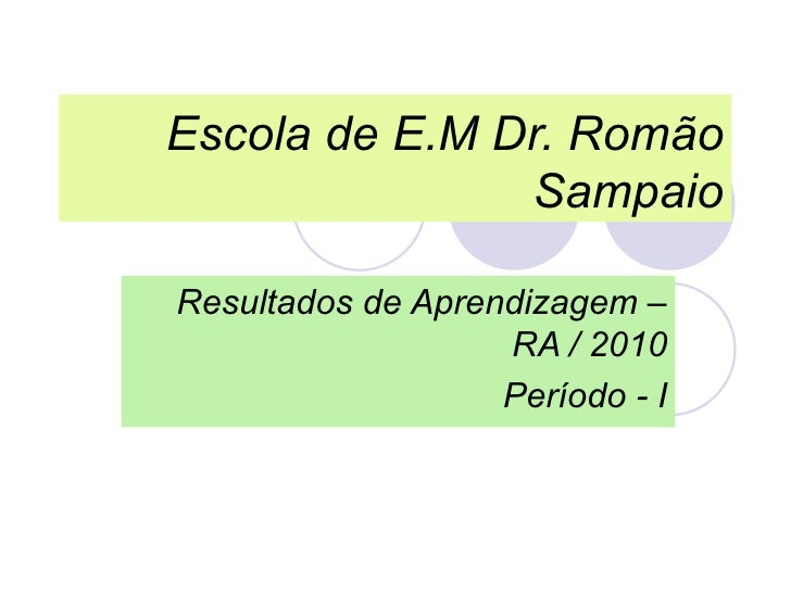 Escola de E.M Dr. Romão Sampaio Resultados de Aprendizagem – RA / 2010 Período - I