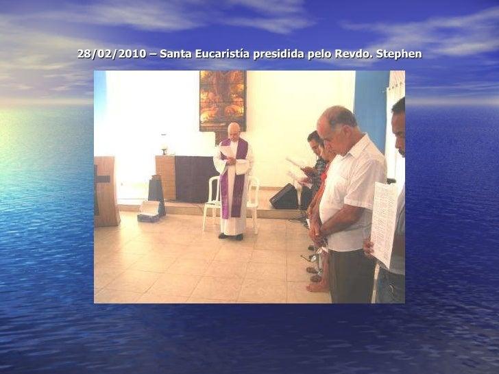 28/02/2010 – Santa Eucaristía presidida pelo Revdo. Stephen