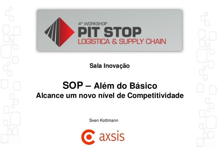 Sala Inovação       SOP – Além do BásicoAlcance um novo nível de Competitividade              Sven Kottmann
