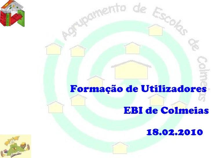Formação de Utilizadores         EBI de Colmeias             18.02.2010