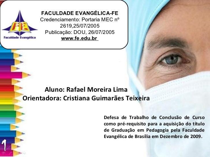 FACULDADE EVANGÉLICA-FE Credenciamento: Portaria MEC nº 2619,25/07/2005 Publicação: DOU, 26/07/2005 www.fe.edu.br  Aluno: ...