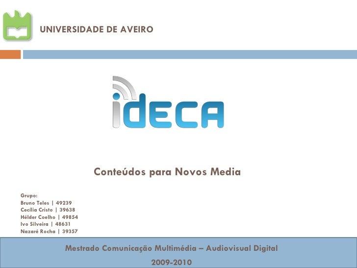 UNIVERSIDADE DE AVEIRO Mestrado Comunicação Multimédia – Audiovisual Digital 2009-2010 Conteúdos para Novos Media Grupo: B...