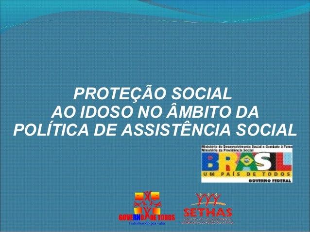 PROTEÇÃO SOCIALAO IDOSO NO ÂMBITO DAPOLÍTICA DE ASSISTÊNCIA SOCIAL