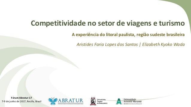 Competitividade no setor de viagens e turismo A experiência do litoral paulista, região sudeste brasileira Aristides Faria...