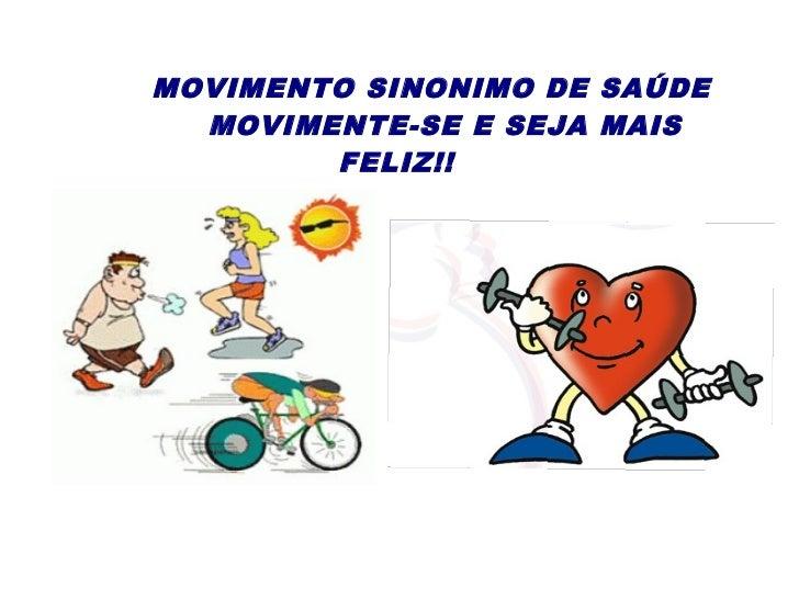 MOVIMENTO SINONIMO DE SAÚDE           MOVIMENTE-SE E SEJA MAIS                 FELIZ!!