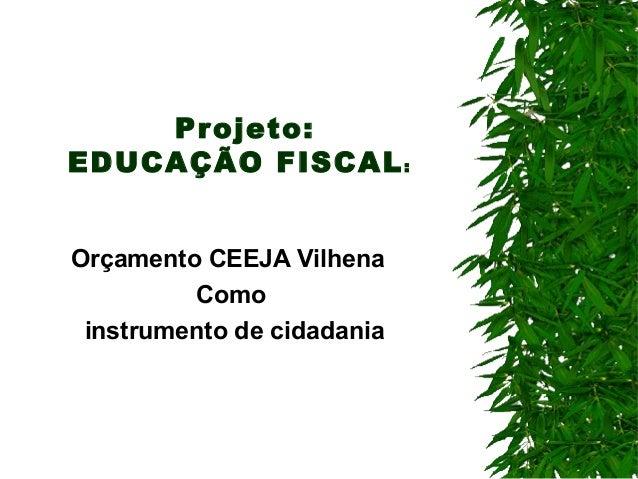 Projeto:EDUCAÇÃO FISCAL :Orçamento CEEJA Vilhena         Como instrumento de cidadania