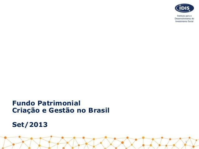 Fundo Patrimonial Criação e Gestão no Brasil Set/2013 1