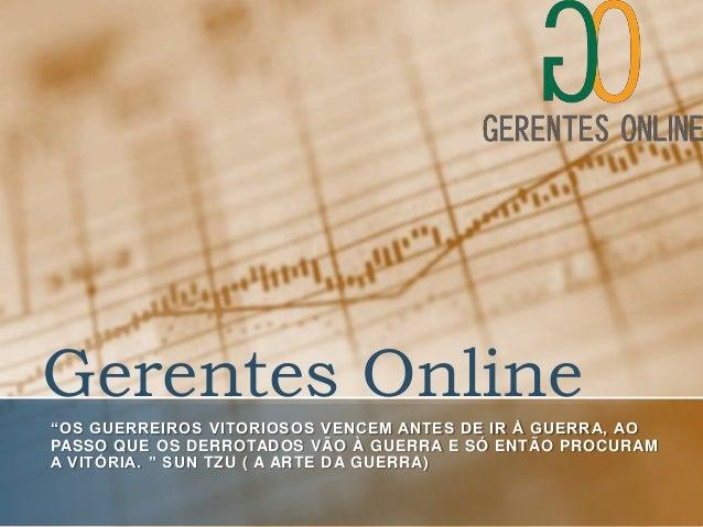 """Gerentes Online""""OS GUERREIROS VITORIOSOS VENCEM ANTES DE IR À GUERRA, AOPASSO QUE OS DERROTADOS VÃO À GUERRA E SÓ ENTÃO PR..."""