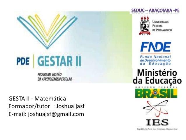 GESTA II - MatemáticaFormador/tutor : Joshua jasfE-mail: joshuajsf@gmail.com