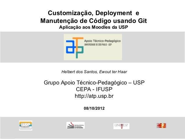 Customização, Deployment eManutenção de Código usando Git      Aplicação aos Moodles da USP       Helbert dos Santos, Ewou...