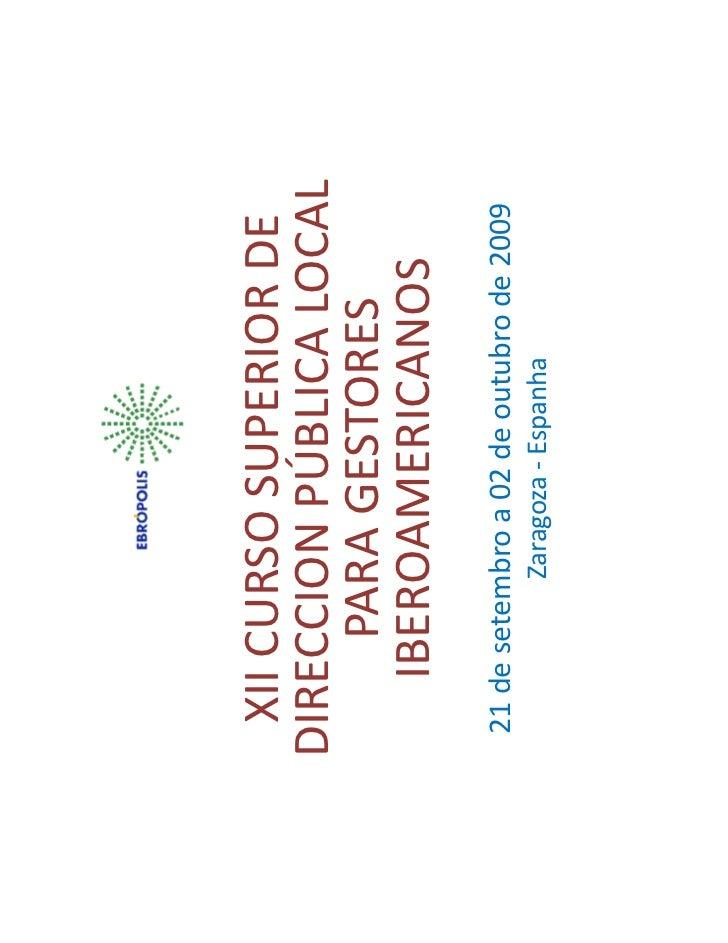 XII CURSO SUPERIOR DEDIRECCION PÚBLICA LOCAL      PARA GESTORES   IBEROAMERICANOS21 de setembro a 02 de outubro de 2009   ...
