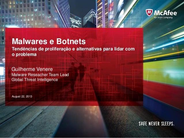 Malwares e Botnets Tendências de proliferação e alternativas para lidar com o problema  Guilherme Venere Malware Reseacher...