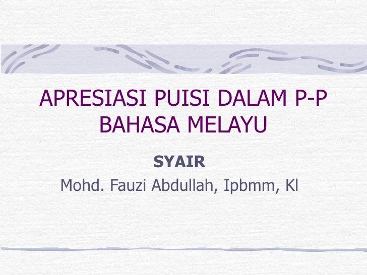 APRESIASI PUISI DALAM P-P     BAHASA MELAYU             SYAIR Mohd. Fauzi Abdullah, Ipbmm, Kl