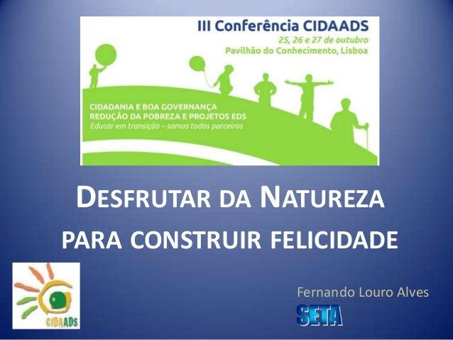 DESFRUTAR DA NATUREZA PARA CONSTRUIR FELICIDADE Fernando Louro Alves