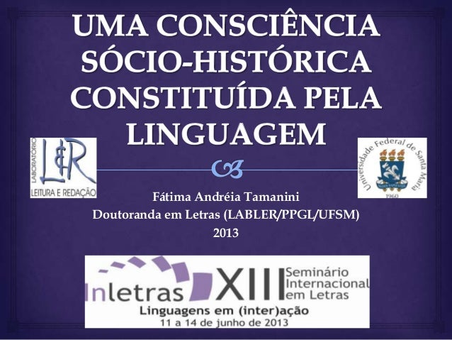 Fátima Andréia Tamanini Doutoranda em Letras (LABLER/PPGL/UFSM) 2013