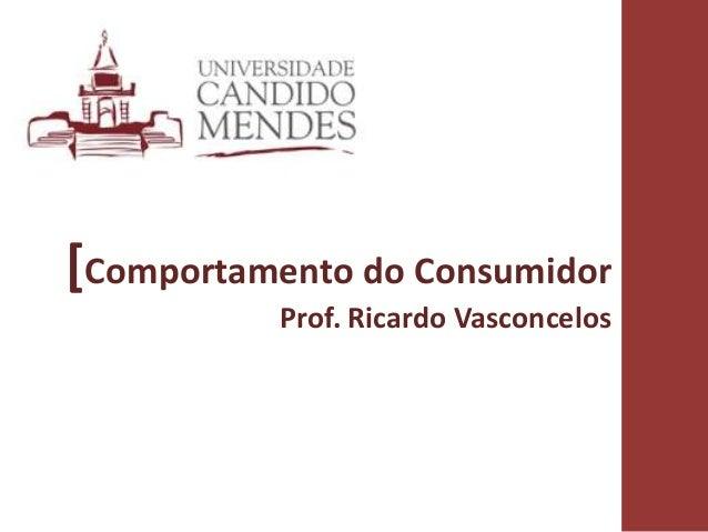 [Comportamento do Consumidor  Prof. Ricardo Vasconcelos  1