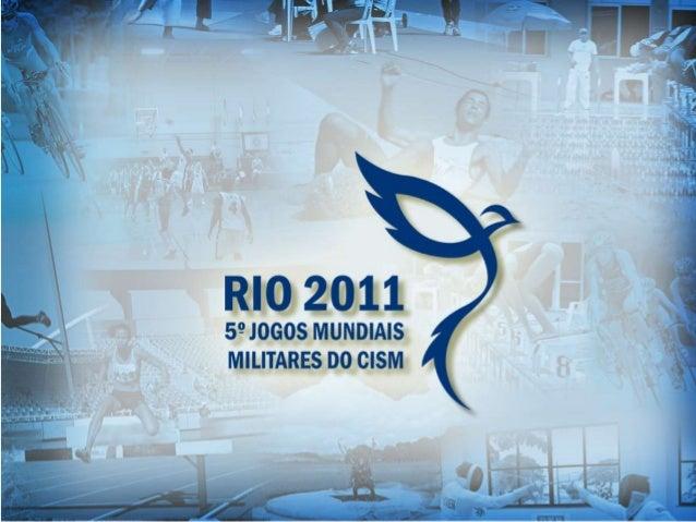 Os 5º Jogos Mundiais Militares do CISM aconteceram na cidade do Rio de Janeiro, de 16 a 24 de julho de 2011, e reuniram 6....