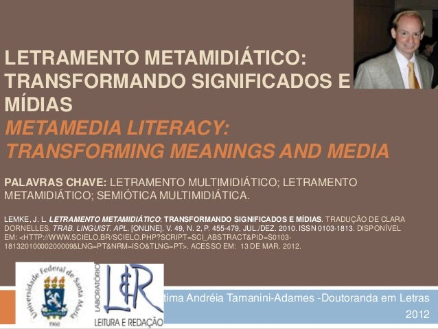 LETRAMENTO METAMIDIÁTICO: TRANSFORMANDO SIGNIFICADOS E MÍDIAS METAMEDIA LITERACY: TRANSFORMING MEANINGS AND MEDIA PALAVRAS...