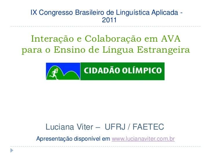 IX Congresso Brasileiro de Linguística Aplicada - 2011<br />Interação e Colaboração em AVA para o Ensino de Língua Estrang...
