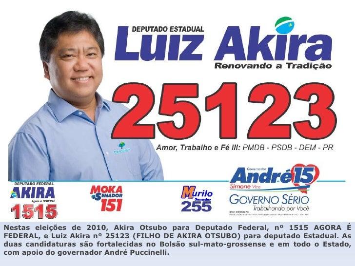 Nestas eleições de 2010, Akira Otsubo para Deputado Federal, nº 1515 AGORA É FEDERAL, e Luiz Akira nº 25123 (FILHO DE AKIR...