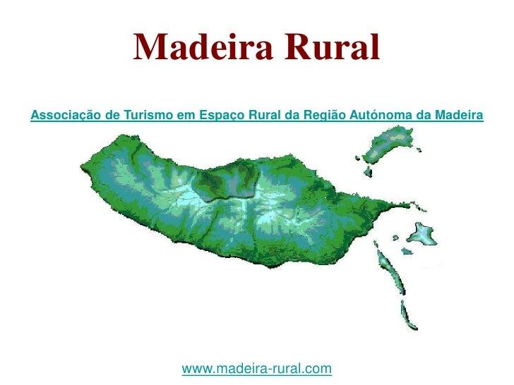 Madeira Rural Associação de Turismo em Espaço Rural da Região Autónoma da Madeira                           www.madeira-ru...