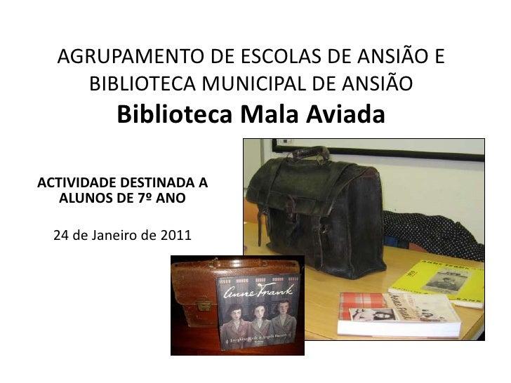 AGRUPAMENTO DE ESCOLAS DE ANSIÃO E BIBLIOTECA MUNICIPAL DE ANSIÃOBiblioteca Mala Aviada<br />ACTIVIDADE DESTINADA A ALUNOS...