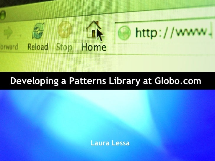 Developing a Patterns Library at Globo.com Laura Lessa