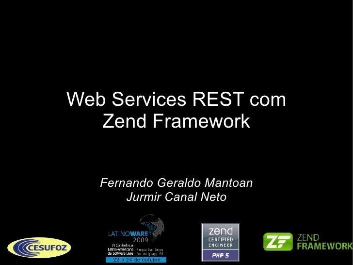 Web Services REST com Zend Framework Fernando Geraldo Mantoan Jurmir Canal Neto