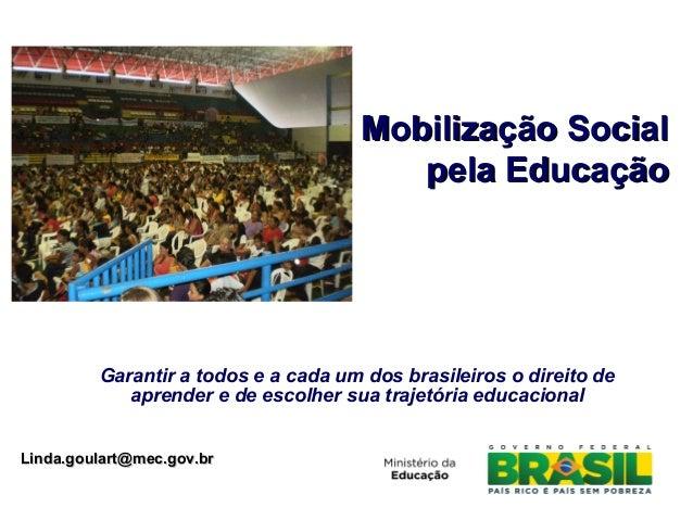Garantir a todos e a cada um dos brasileiros o direito de aprender e de escolher sua trajetória educacional Mobilização So...