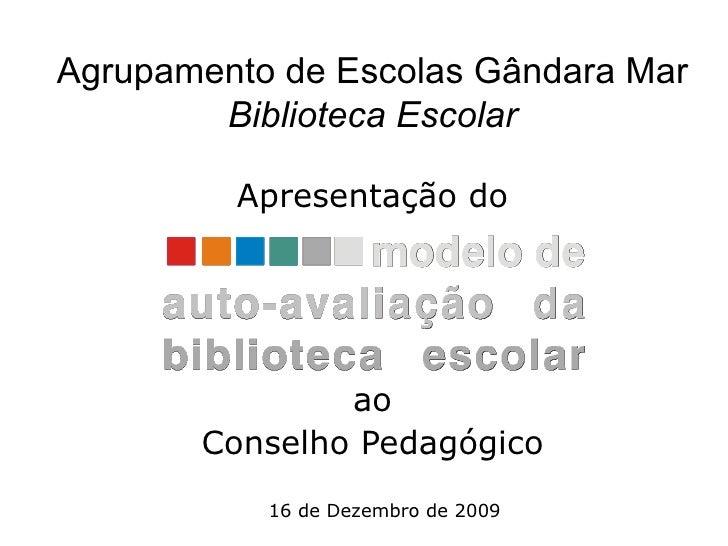 Agrupamento de Escolas Gândara Mar Biblioteca Escolar Apresentação do ao Conselho Pedagógico 16 de Dezembro de 2009
