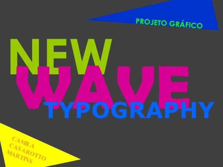 NEW WAVE TYPOGRAPHY PROJETO GRÁFICO CAMILA CASAROTTO MARTINS