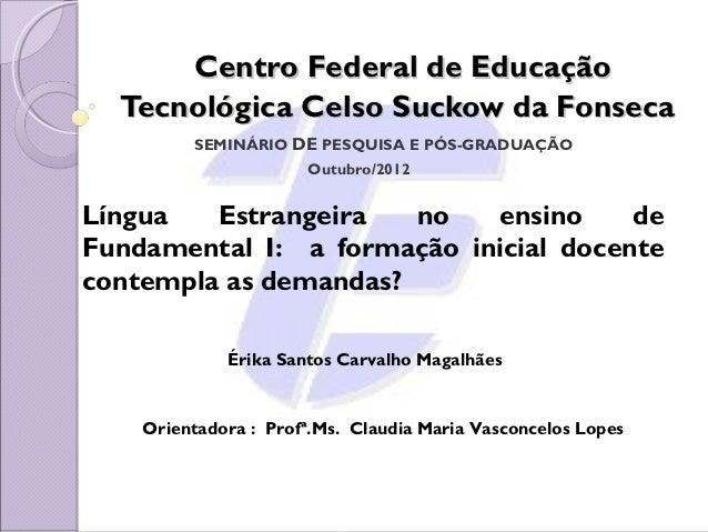 Centro Federal de Educação  Tecnológica Celso Suckow da Fonseca         SEMINÁRIO DE PESQUISA E PÓS-GRADUAÇÃO             ...